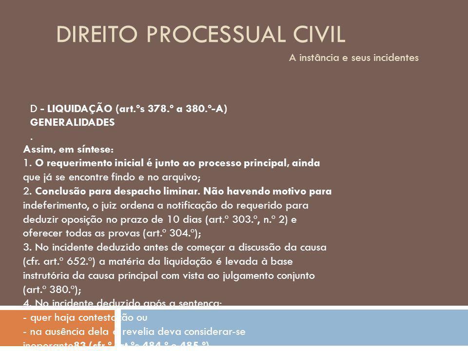 DIREITO PROCESSUAL CIVIL A instância e seus incidentes D - LIQUIDAÇÃO (art.ºs 378.º a 380.º-A) GENERALIDADES. Assim, em síntese: 1. O requerimento ini