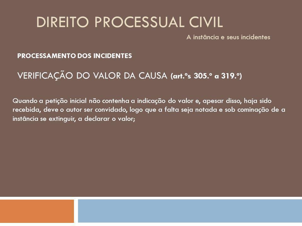 DIREITO PROCESSUAL CIVIL A instância e seus incidentes PROCESSAMENTO DOS INCIDENTES VERIFICAÇÃO DO VALOR DA CAUSA (art.ºs 305.º a 319.º) Quando a peti