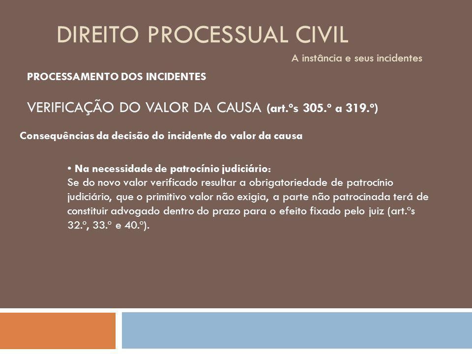 DIREITO PROCESSUAL CIVIL A instância e seus incidentes Consequências da decisão do incidente do valor da causa Na necessidade de patrocínio judiciário