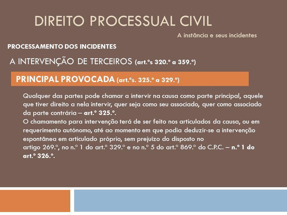 DIREITO PROCESSUAL CIVIL A instância e seus incidentes PROCESSAMENTO DOS INCIDENTES Qualquer das partes pode chamar a intervir na causa como parte pri