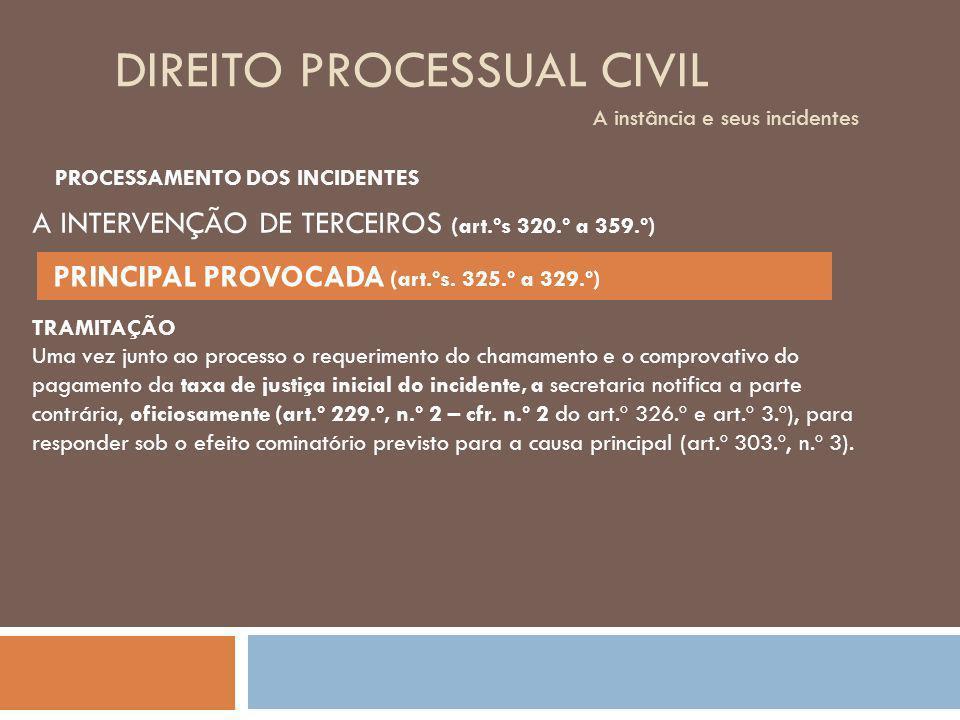 DIREITO PROCESSUAL CIVIL A instância e seus incidentes PROCESSAMENTO DOS INCIDENTES TRAMITAÇÃO Uma vez junto ao processo o requerimento do chamamento
