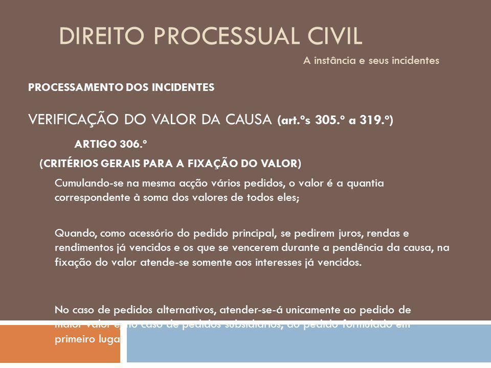 DIREITO PROCESSUAL CIVIL A instância e seus incidentes PROCESSAMENTO DOS INCIDENTES VERIFICAÇÃO DO VALOR DA CAUSA (art.ºs 305.º a 319.º) (CRITÉRIOS GE