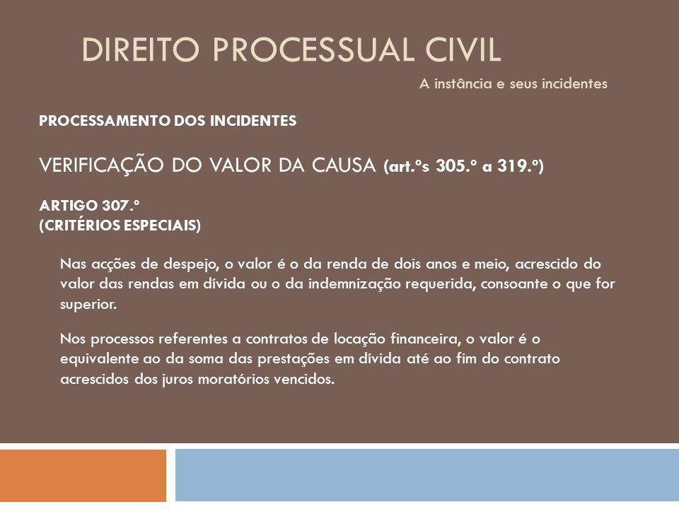 DIREITO PROCESSUAL CIVIL A instância e seus incidentes PROCESSAMENTO DOS INCIDENTES VERIFICAÇÃO DO VALOR DA CAUSA (art.ºs 305.º a 319.º) ARTIGO 307.º