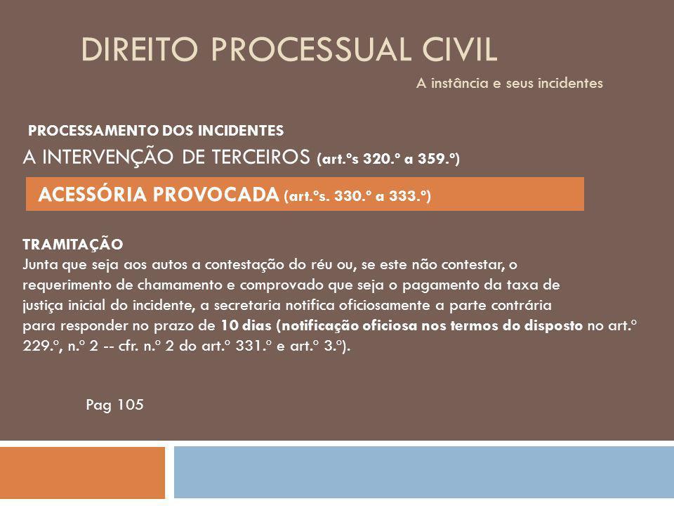 DIREITO PROCESSUAL CIVIL A instância e seus incidentes Pag 105 TRAMITAÇÃO Junta que seja aos autos a contestação do réu ou, se este não contestar, o r