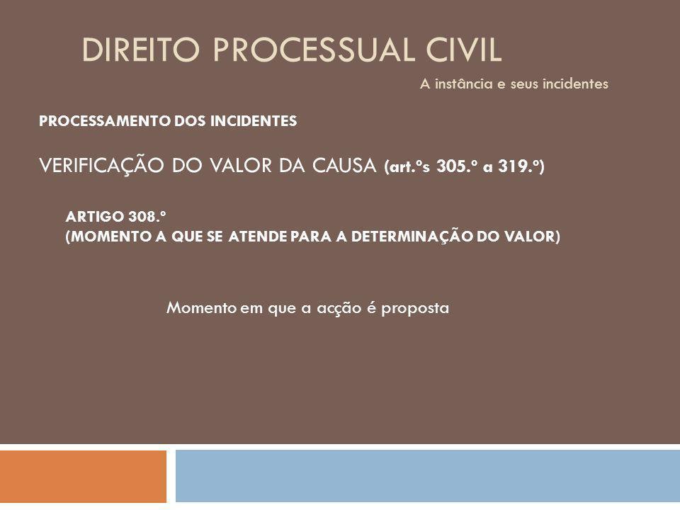 DIREITO PROCESSUAL CIVIL A instância e seus incidentes PROCESSAMENTO DOS INCIDENTES VERIFICAÇÃO DO VALOR DA CAUSA (art.ºs 305.º a 319.º) ARTIGO 308.º