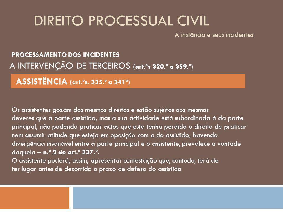 DIREITO PROCESSUAL CIVIL A instância e seus incidentes Os assistentes gozam dos mesmos direitos e estão sujeitos aos mesmos deveres que a parte assist