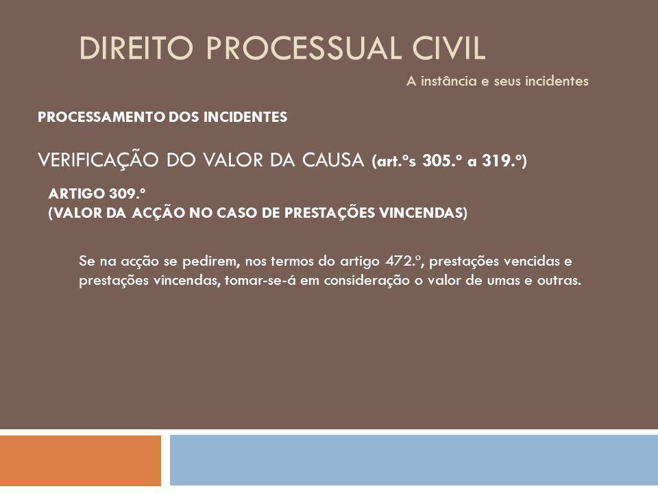 DIREITO PROCESSUAL CIVIL A instância e seus incidentes PROCESSAMENTO DOS INCIDENTES VERIFICAÇÃO DO VALOR DA CAUSA (art.ºs 305.º a 319.º) ARTIGO 309.º