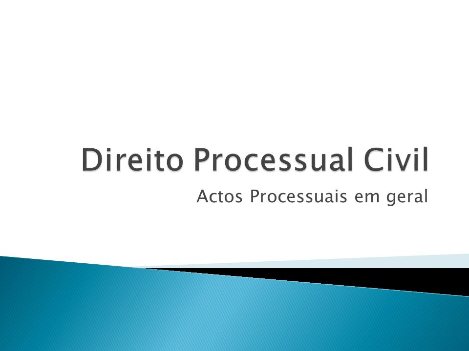 Actos Processuais em geral