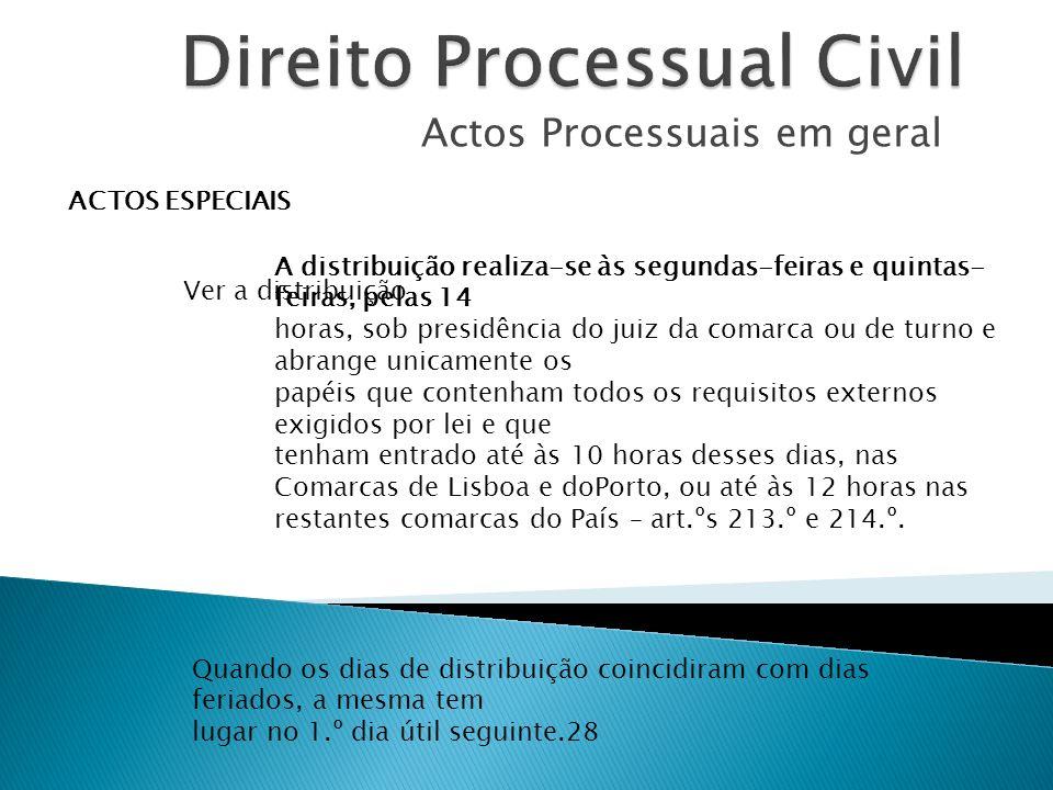 Actos Processuais em geral ACTOS ESPECIAIS Ver a distribuição A distribuição realiza-se às segundas-feiras e quintas- feiras, pelas 14 horas, sob pres