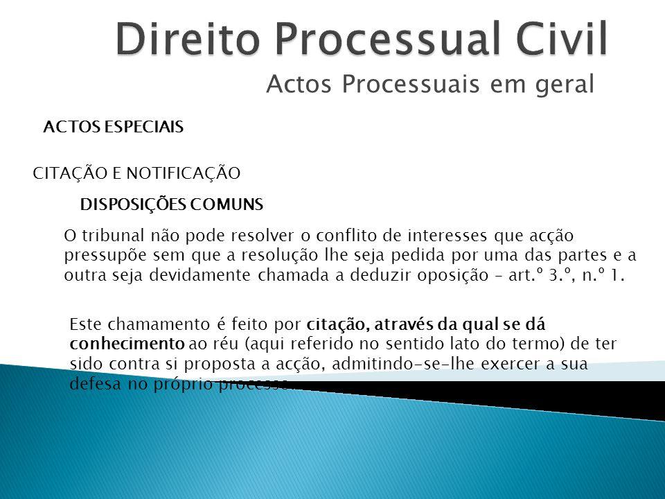 Actos Processuais em geral ACTOS ESPECIAIS CITAÇÃO E NOTIFICAÇÃO DISPOSIÇÕES COMUNS O tribunal não pode resolver o conflito de interesses que acção pr