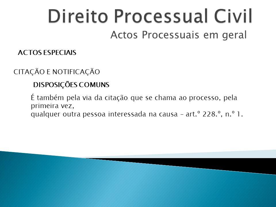 Actos Processuais em geral ACTOS ESPECIAIS CITAÇÃO E NOTIFICAÇÃO DISPOSIÇÕES COMUNS É também pela via da citação que se chama ao processo, pela primei