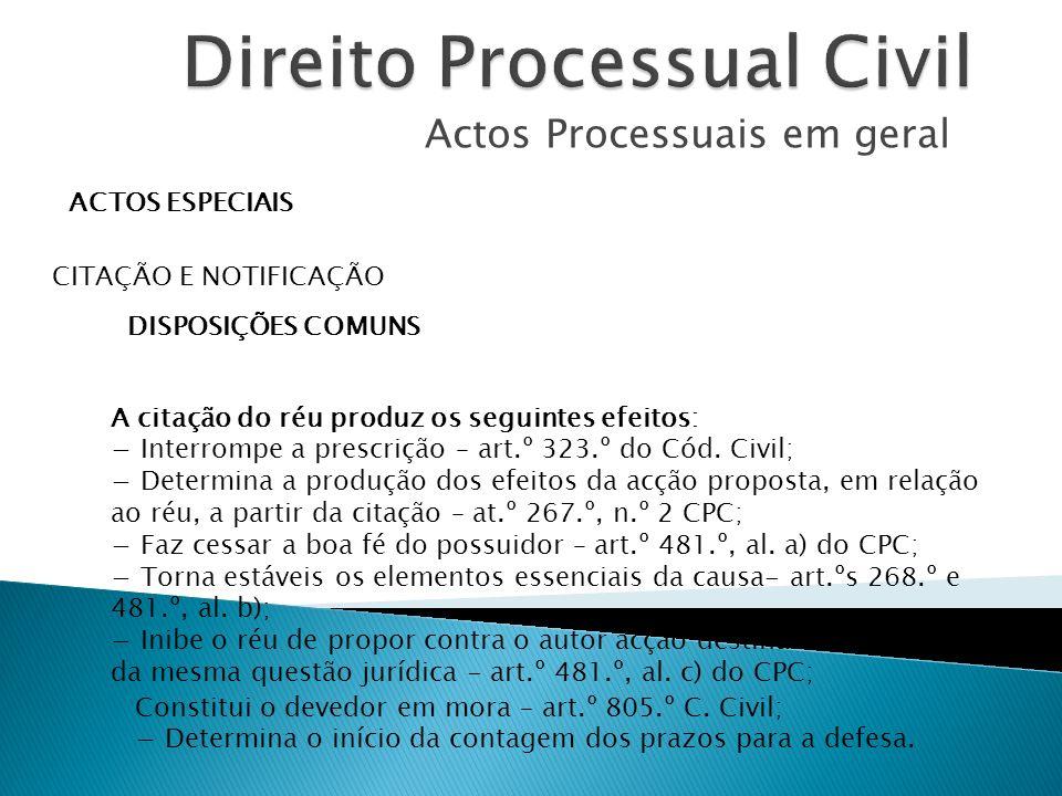 Actos Processuais em geral ACTOS ESPECIAIS CITAÇÃO E NOTIFICAÇÃO DISPOSIÇÕES COMUNS A citação do réu produz os seguintes efeitos: Interrompe a prescri