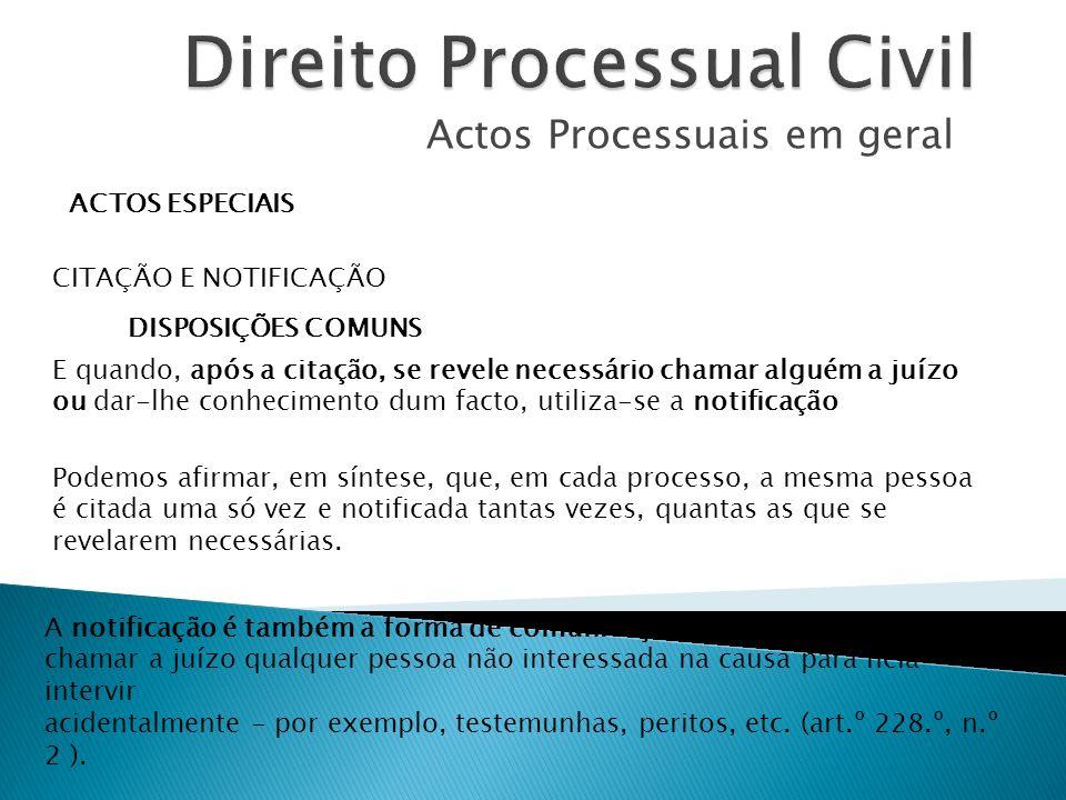 Actos Processuais em geral ACTOS ESPECIAIS CITAÇÃO E NOTIFICAÇÃO DISPOSIÇÕES COMUNS E quando, após a citação, se revele necessário chamar alguém a juí