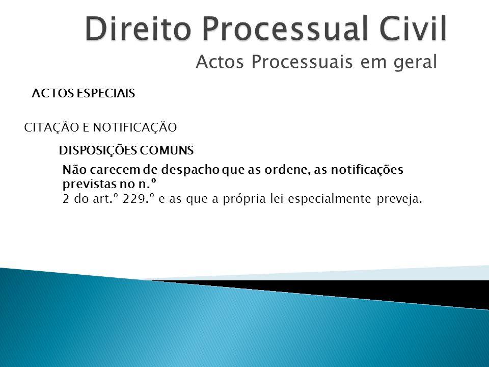 Actos Processuais em geral ACTOS ESPECIAIS CITAÇÃO E NOTIFICAÇÃO DISPOSIÇÕES COMUNS Não carecem de despacho que as ordene, as notificações previstas n