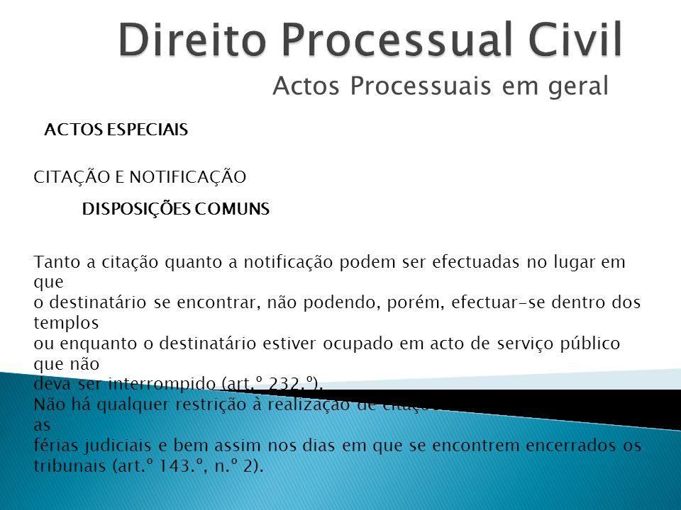 Actos Processuais em geral ACTOS ESPECIAIS CITAÇÃO E NOTIFICAÇÃO DISPOSIÇÕES COMUNS Tanto a citação quanto a notificação podem ser efectuadas no lugar