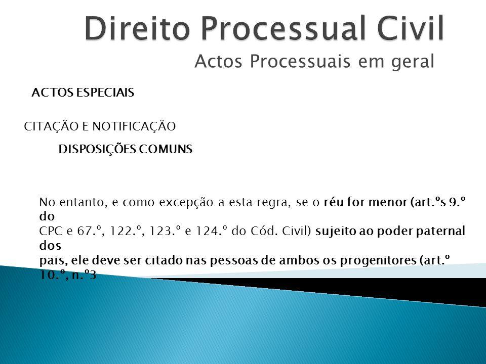Actos Processuais em geral ACTOS ESPECIAIS CITAÇÃO E NOTIFICAÇÃO DISPOSIÇÕES COMUNS No entanto, e como excepção a esta regra, se o réu for menor (art.