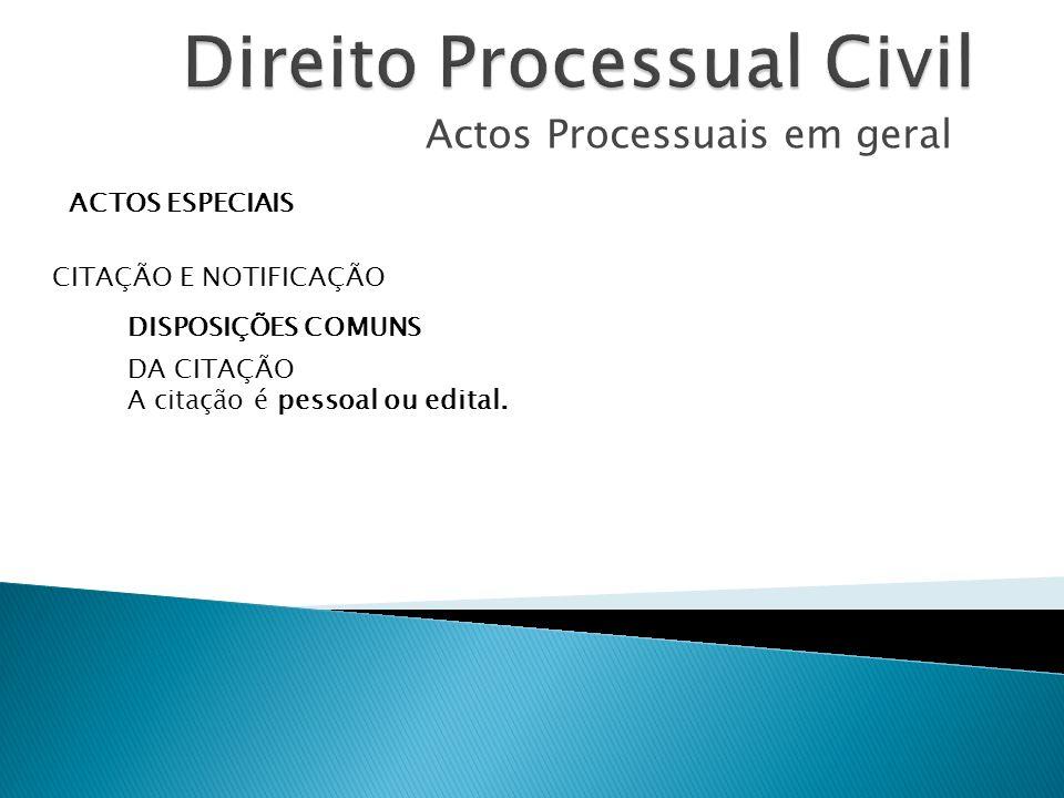 Actos Processuais em geral ACTOS ESPECIAIS CITAÇÃO E NOTIFICAÇÃO DISPOSIÇÕES COMUNS DA CITAÇÃO A citação é pessoal ou edital.