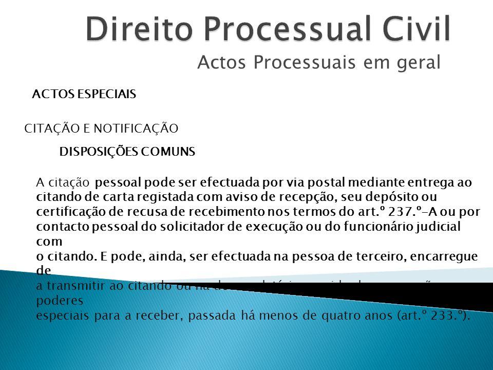 Actos Processuais em geral ACTOS ESPECIAIS CITAÇÃO E NOTIFICAÇÃO DISPOSIÇÕES COMUNS A citação pessoal pode ser efectuada por via postal mediante entre