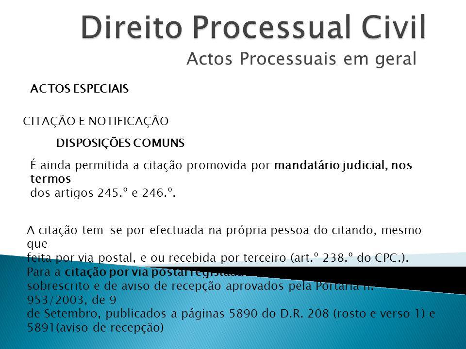 Actos Processuais em geral ACTOS ESPECIAIS CITAÇÃO E NOTIFICAÇÃO DISPOSIÇÕES COMUNS É ainda permitida a citação promovida por mandatário judicial, nos