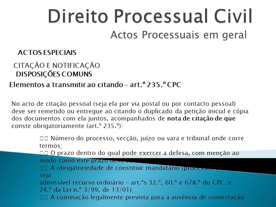 Actos Processuais em geral ACTOS ESPECIAIS CITAÇÃO E NOTIFICAÇÃO DISPOSIÇÕES COMUNS Elementos a transmitir ao citando – art.º 235.º CPC No acto de cit