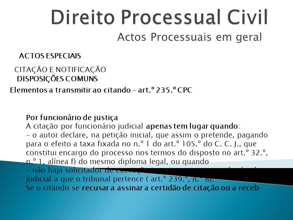 Actos Processuais em geral ACTOS ESPECIAIS CITAÇÃO E NOTIFICAÇÃO DISPOSIÇÕES COMUNS Elementos a transmitir ao citando – art.º 235.º CPC Por funcionári