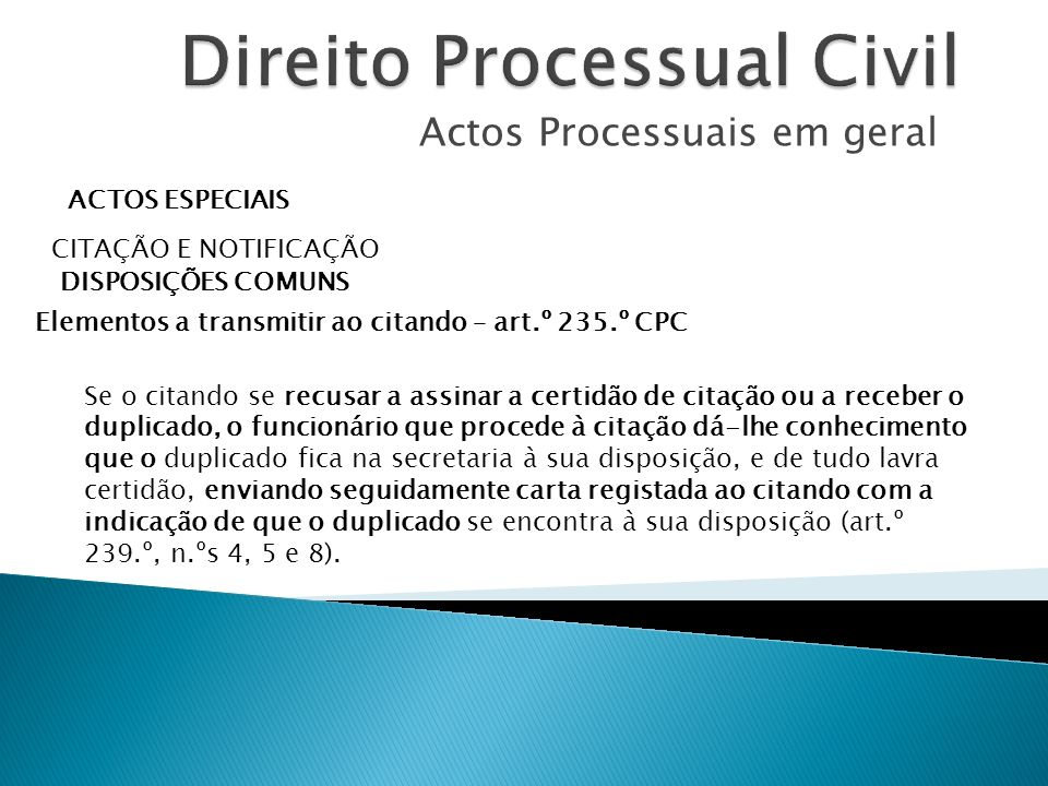 Actos Processuais em geral ACTOS ESPECIAIS CITAÇÃO E NOTIFICAÇÃO DISPOSIÇÕES COMUNS Elementos a transmitir ao citando – art.º 235.º CPC Se o citando s