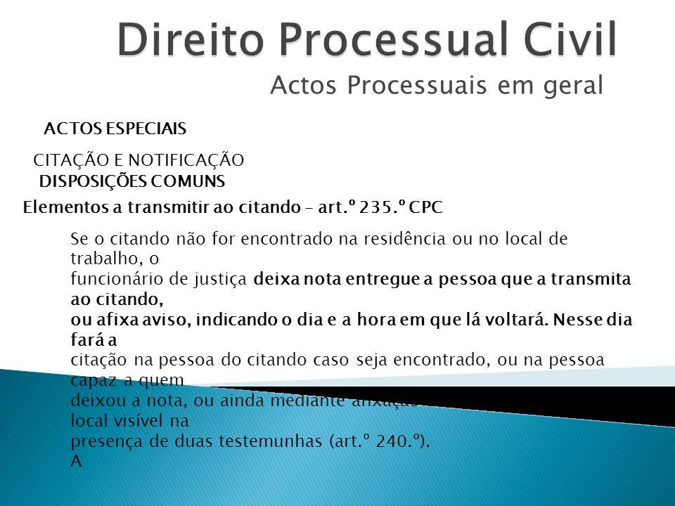 Actos Processuais em geral ACTOS ESPECIAIS CITAÇÃO E NOTIFICAÇÃO DISPOSIÇÕES COMUNS Elementos a transmitir ao citando – art.º 235.º CPC Se o citando n