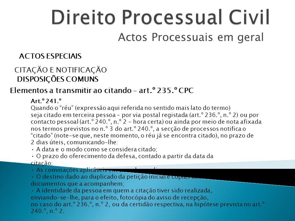 Actos Processuais em geral ACTOS ESPECIAIS CITAÇÃO E NOTIFICAÇÃO DISPOSIÇÕES COMUNS Elementos a transmitir ao citando – art.º 235.º CPC Art.º 241.º Qu