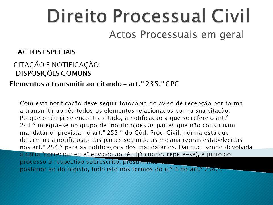 Actos Processuais em geral ACTOS ESPECIAIS CITAÇÃO E NOTIFICAÇÃO DISPOSIÇÕES COMUNS Elementos a transmitir ao citando – art.º 235.º CPC Com esta notif