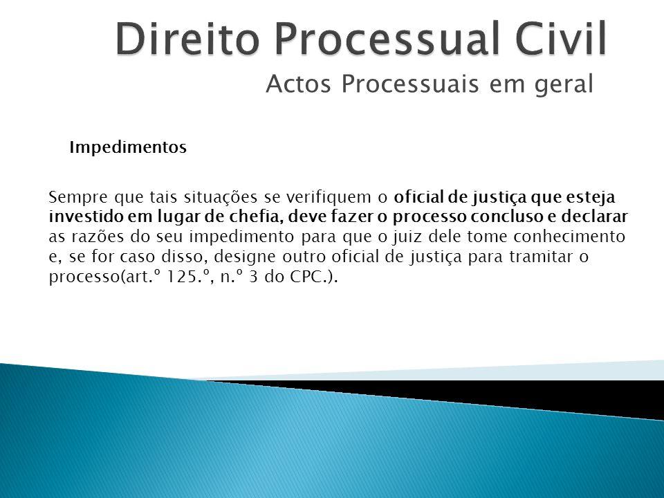 Actos Processuais em geral Impedimentos Sempre que tais situações se verifiquem o oficial de justiça que esteja investido em lugar de chefia, deve faz