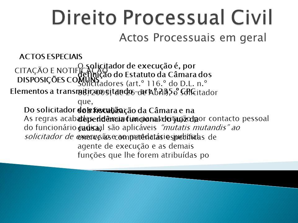 Actos Processuais em geral ACTOS ESPECIAIS CITAÇÃO E NOTIFICAÇÃO DISPOSIÇÕES COMUNS Elementos a transmitir ao citando – art.º 235.º CPC Do solicitador