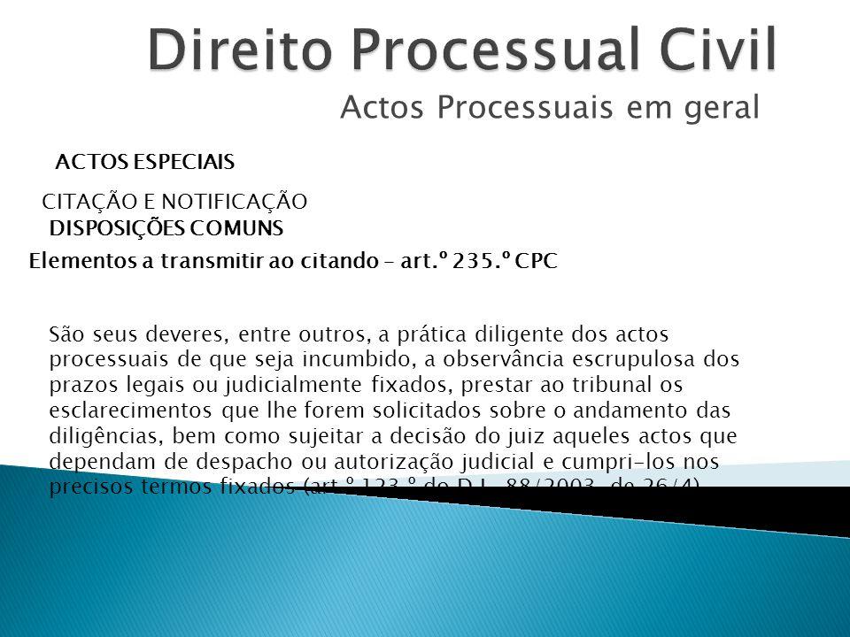 Actos Processuais em geral ACTOS ESPECIAIS CITAÇÃO E NOTIFICAÇÃO DISPOSIÇÕES COMUNS Elementos a transmitir ao citando – art.º 235.º CPC São seus dever
