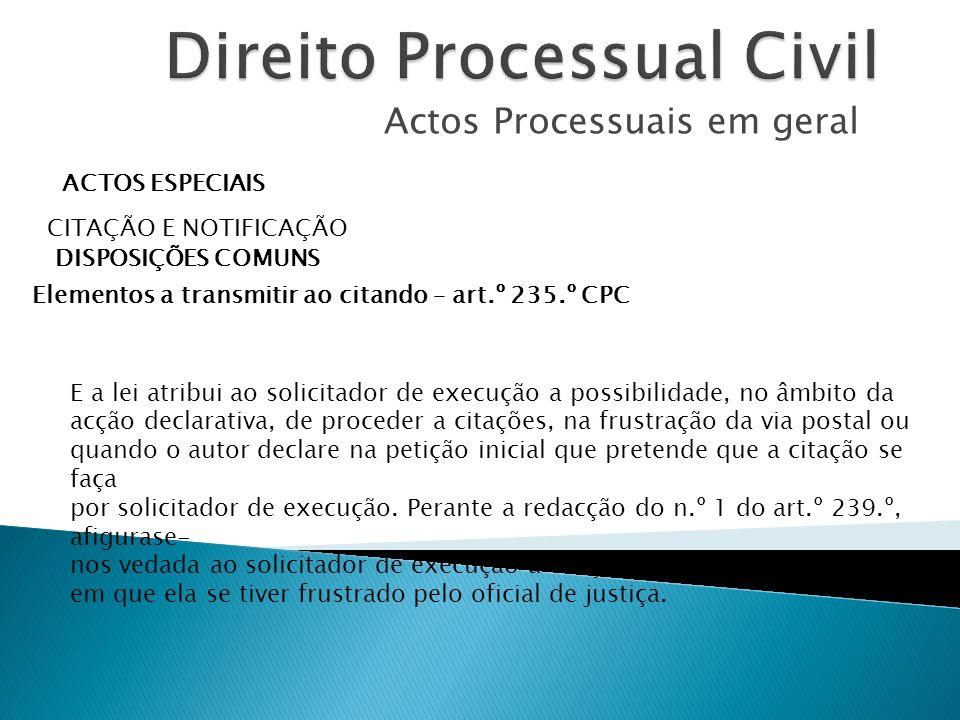 Actos Processuais em geral ACTOS ESPECIAIS CITAÇÃO E NOTIFICAÇÃO DISPOSIÇÕES COMUNS Elementos a transmitir ao citando – art.º 235.º CPC E a lei atribu