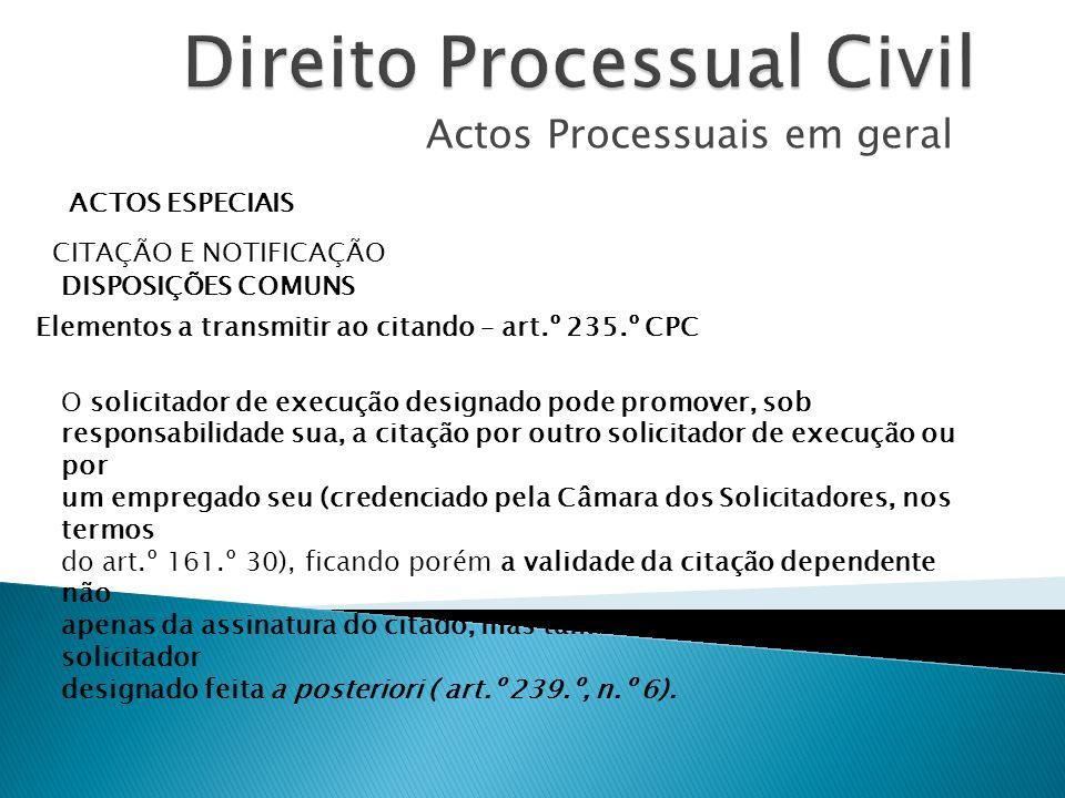Actos Processuais em geral ACTOS ESPECIAIS CITAÇÃO E NOTIFICAÇÃO DISPOSIÇÕES COMUNS Elementos a transmitir ao citando – art.º 235.º CPC O solicitador