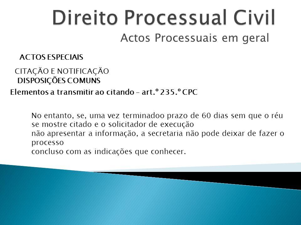 Actos Processuais em geral ACTOS ESPECIAIS CITAÇÃO E NOTIFICAÇÃO DISPOSIÇÕES COMUNS Elementos a transmitir ao citando – art.º 235.º CPC No entanto, se