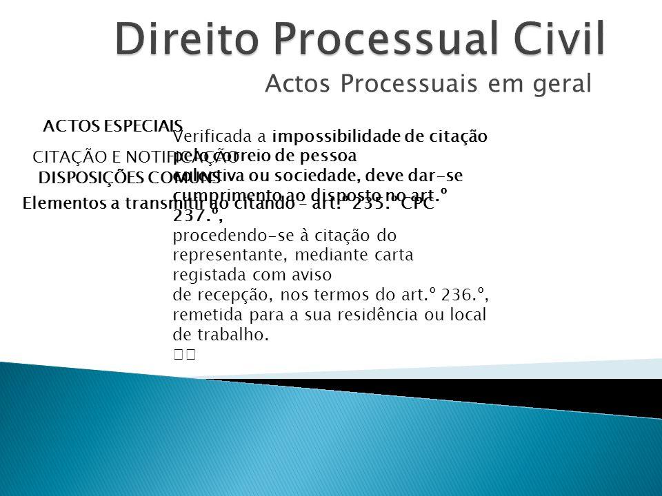 Actos Processuais em geral ACTOS ESPECIAIS CITAÇÃO E NOTIFICAÇÃO DISPOSIÇÕES COMUNS Elementos a transmitir ao citando – art.º 235.º CPC Verificada a i