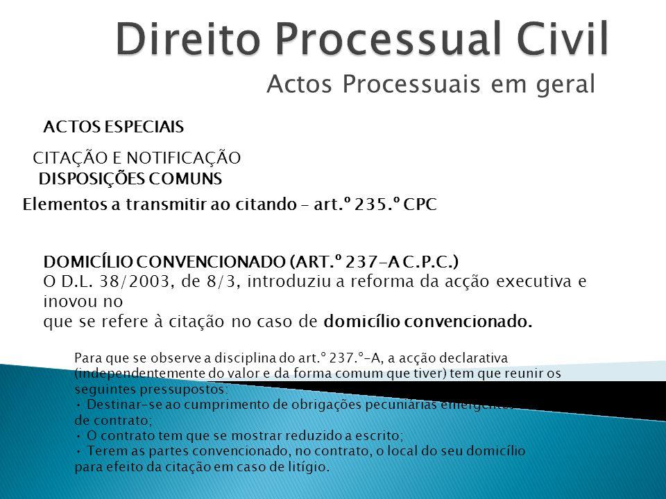 Actos Processuais em geral ACTOS ESPECIAIS CITAÇÃO E NOTIFICAÇÃO DISPOSIÇÕES COMUNS Elementos a transmitir ao citando – art.º 235.º CPC DOMICÍLIO CONV