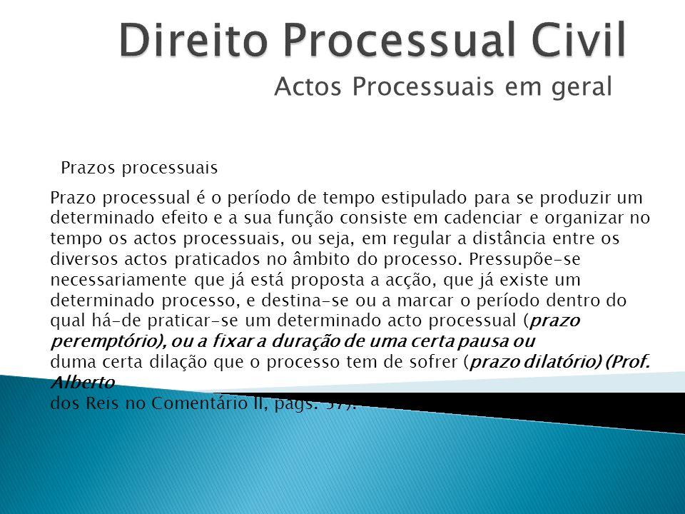 Actos Processuais em geral Prazos processuais Prazo processual é o período de tempo estipulado para se produzir um determinado efeito e a sua função c