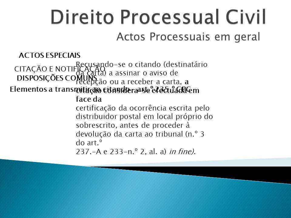 Actos Processuais em geral ACTOS ESPECIAIS CITAÇÃO E NOTIFICAÇÃO DISPOSIÇÕES COMUNS Elementos a transmitir ao citando – art.º 235.º CPC Recusando-se o