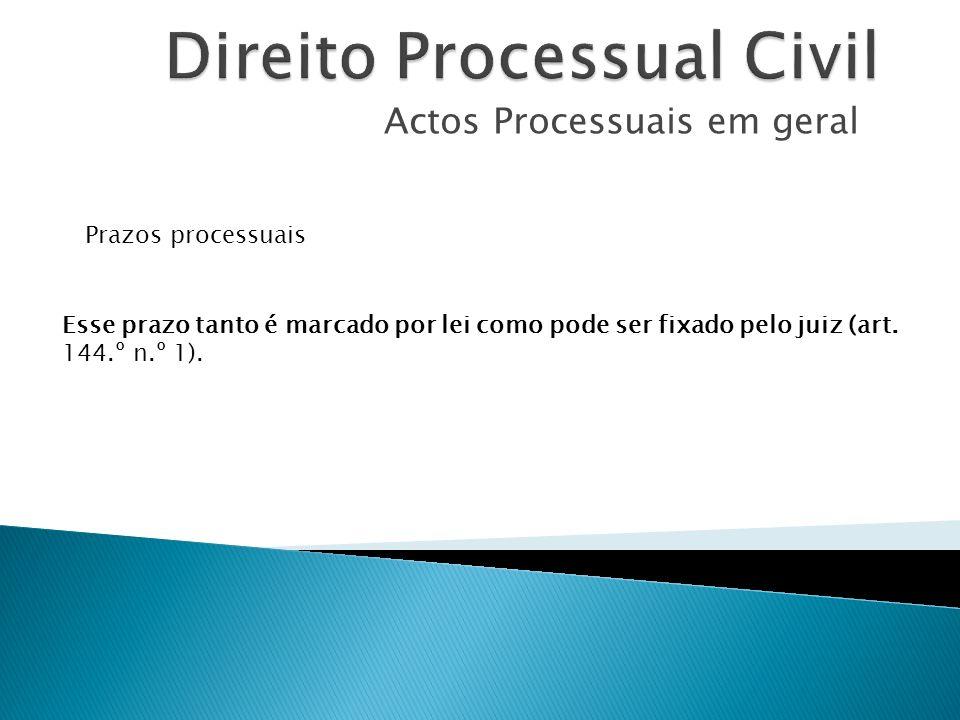 Actos Processuais em geral Prazos processuais Esse prazo tanto é marcado por lei como pode ser fixado pelo juiz (art. 144.º n.º 1).