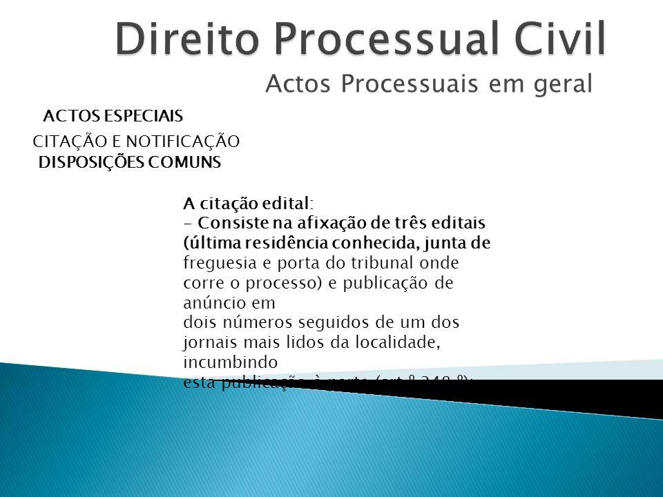 Actos Processuais em geral ACTOS ESPECIAIS CITAÇÃO E NOTIFICAÇÃO DISPOSIÇÕES COMUNS A citação edital: - Consiste na afixação de três editais (última r