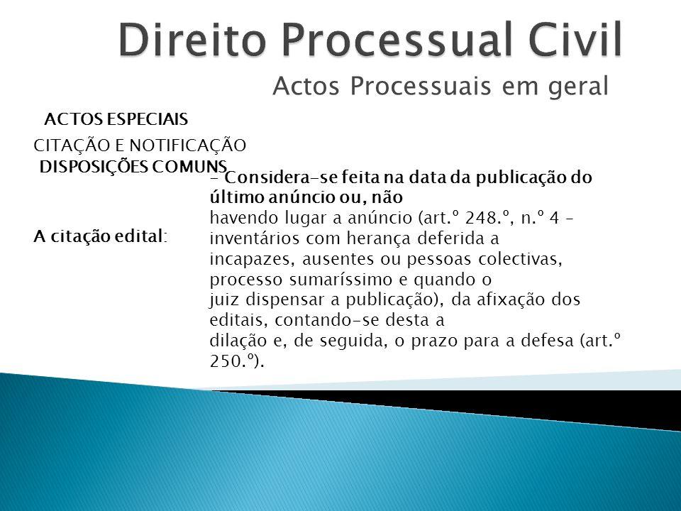 Actos Processuais em geral ACTOS ESPECIAIS CITAÇÃO E NOTIFICAÇÃO DISPOSIÇÕES COMUNS - Considera-se feita na data da publicação do último anúncio ou, n