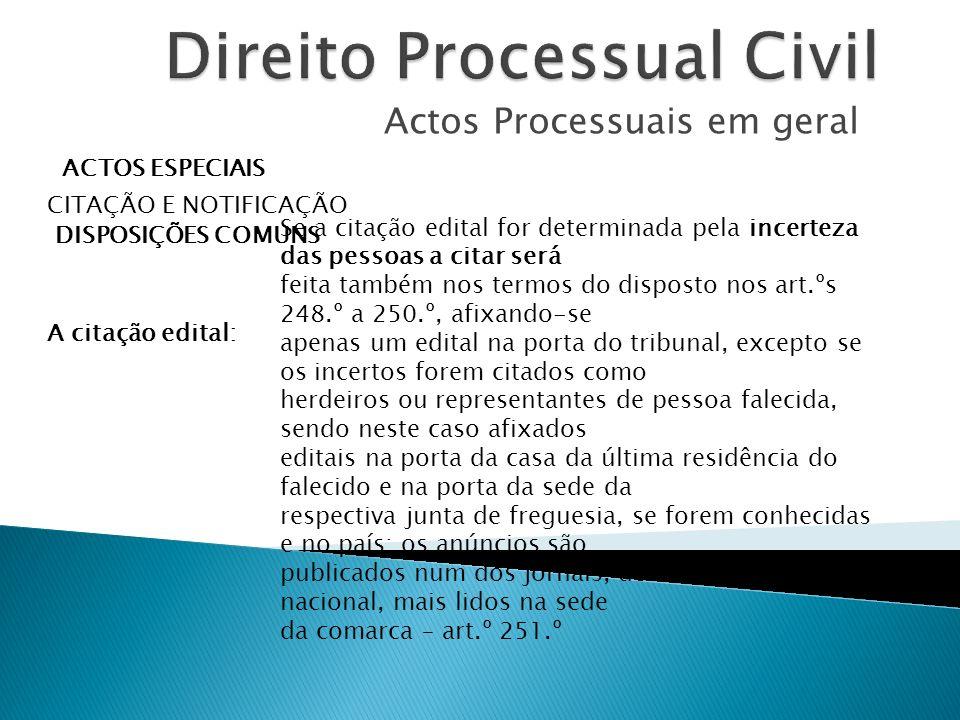 Actos Processuais em geral ACTOS ESPECIAIS CITAÇÃO E NOTIFICAÇÃO DISPOSIÇÕES COMUNS A citação edital: Se a citação edital for determinada pela incerte