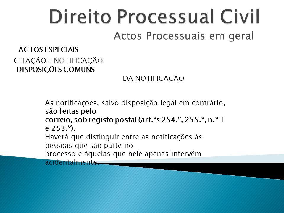 Actos Processuais em geral ACTOS ESPECIAIS CITAÇÃO E NOTIFICAÇÃO DISPOSIÇÕES COMUNS DA NOTIFICAÇÃO As notificações, salvo disposição legal em contrári