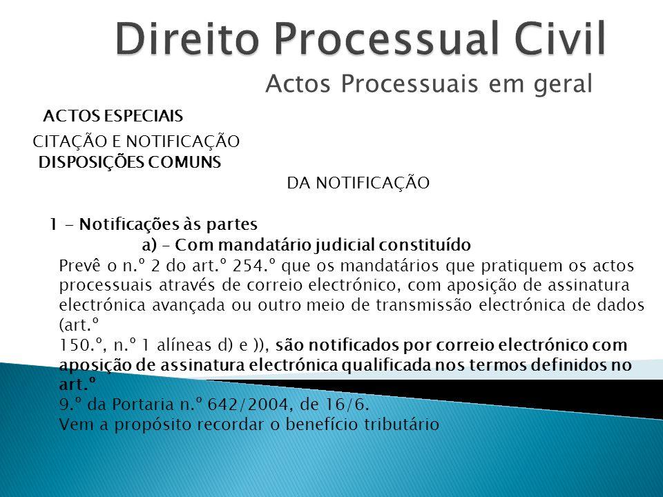 Actos Processuais em geral ACTOS ESPECIAIS CITAÇÃO E NOTIFICAÇÃO DISPOSIÇÕES COMUNS DA NOTIFICAÇÃO 1 - Notificações às partes a) – Com mandatário judi