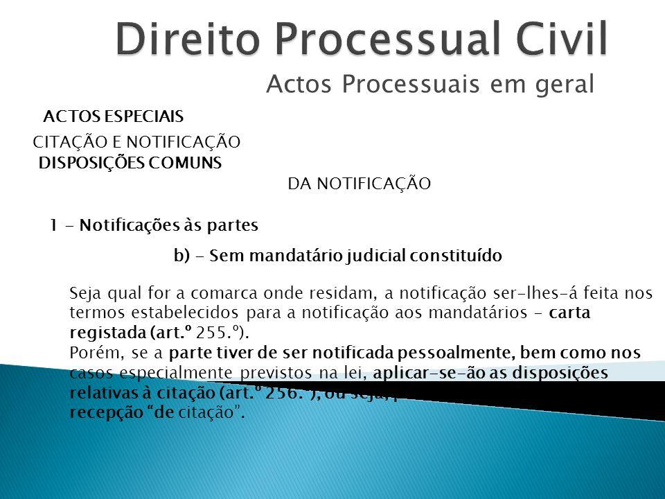 Actos Processuais em geral ACTOS ESPECIAIS CITAÇÃO E NOTIFICAÇÃO DISPOSIÇÕES COMUNS DA NOTIFICAÇÃO 1 - Notificações às partes b) - Sem mandatário judi
