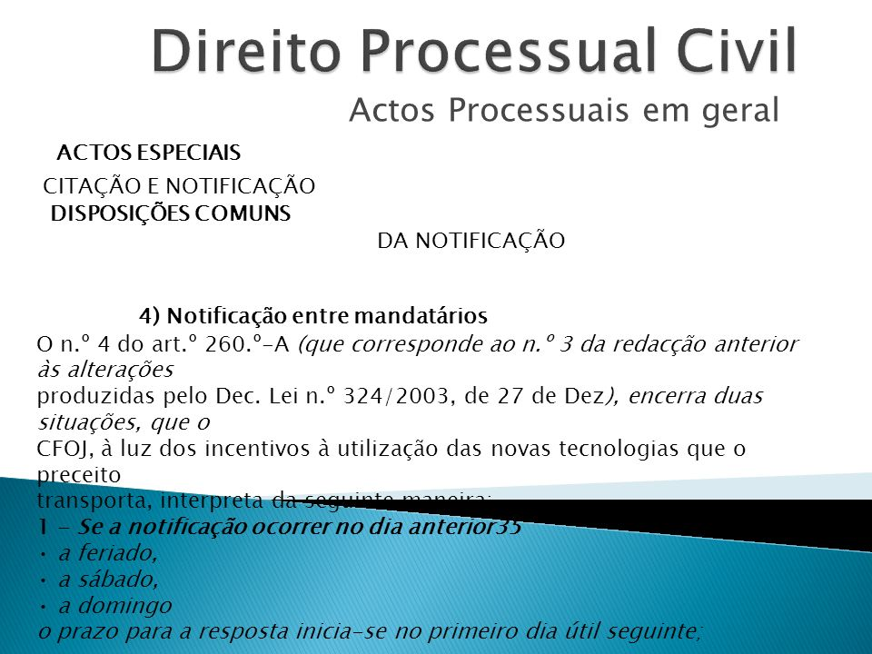 Actos Processuais em geral ACTOS ESPECIAIS CITAÇÃO E NOTIFICAÇÃO DISPOSIÇÕES COMUNS DA NOTIFICAÇÃO 4) Notificação entre mandatários O n.º 4 do art.º 2