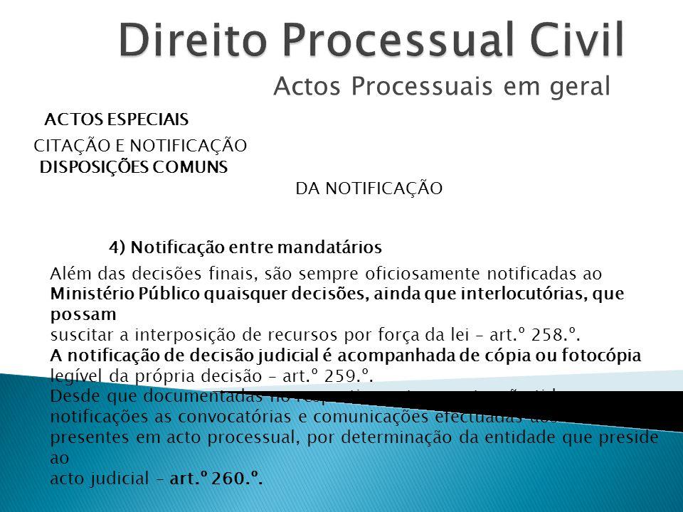 Actos Processuais em geral ACTOS ESPECIAIS CITAÇÃO E NOTIFICAÇÃO DISPOSIÇÕES COMUNS DA NOTIFICAÇÃO 4) Notificação entre mandatários Além das decisões