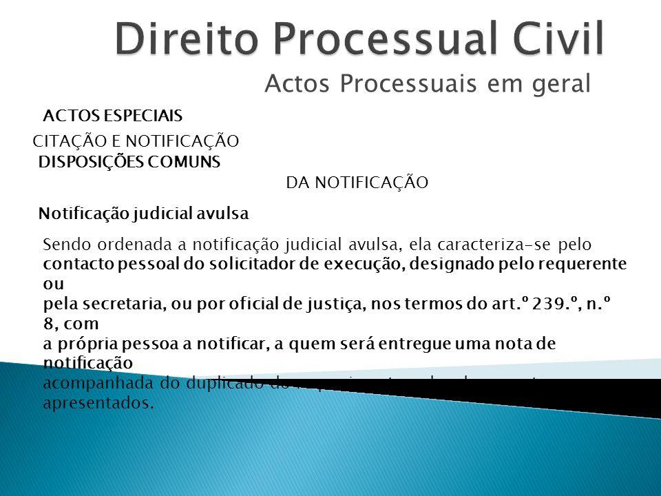 Actos Processuais em geral ACTOS ESPECIAIS CITAÇÃO E NOTIFICAÇÃO DISPOSIÇÕES COMUNS DA NOTIFICAÇÃO Notificação judicial avulsa Sendo ordenada a notifi