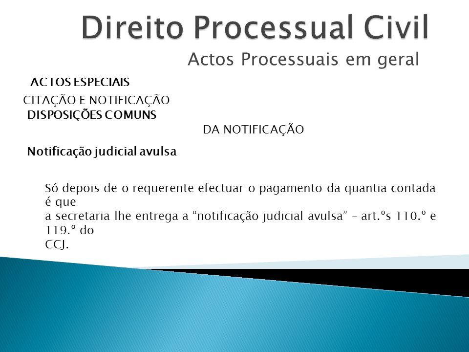 Actos Processuais em geral ACTOS ESPECIAIS CITAÇÃO E NOTIFICAÇÃO DISPOSIÇÕES COMUNS DA NOTIFICAÇÃO Notificação judicial avulsa Só depois de o requeren